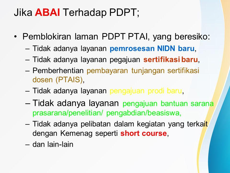 Jika ABAI Terhadap PDPT; Pemblokiran laman PDPT PTAI, yang beresiko: –Tidak adanya layanan pemrosesan NIDN baru, –Tidak adanya layanan pegajuan sertif