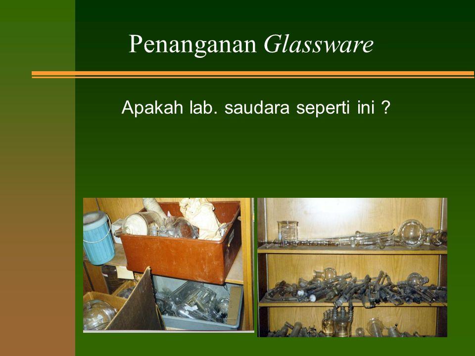 PROSEDUR GLASSWARE n Penyimpanan n Penggunaan yg sesuai n Pembersihan n Pembersihan glassware yg pecah n Pembuangan glassware yg pecah