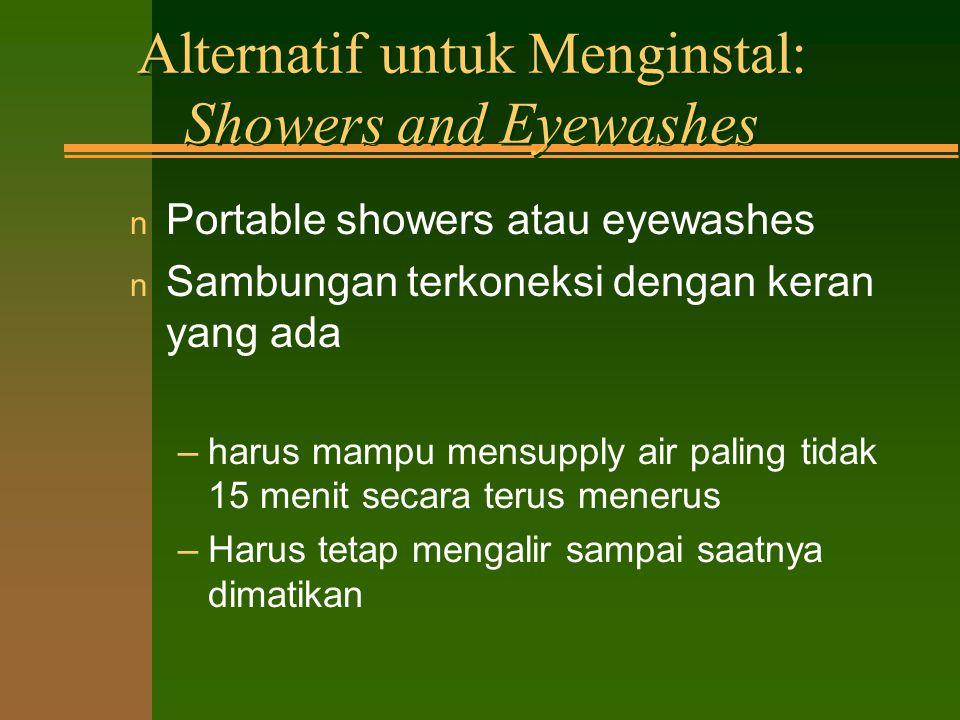 Tempat Emergency Showers and Eyewash < harus tersedia < showers harus teruji beroperasi dengan baik dengan bukti terdokumentasi