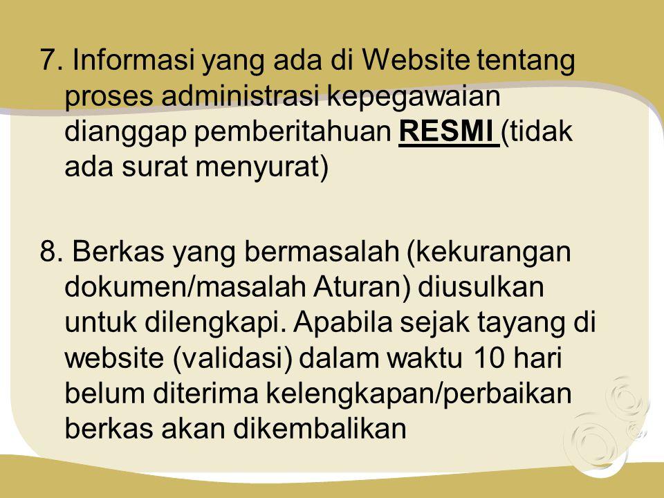 7. Informasi yang ada di Website tentang proses administrasi kepegawaian dianggap pemberitahuan RESMI (tidak ada surat menyurat) 8. Berkas yang bermas