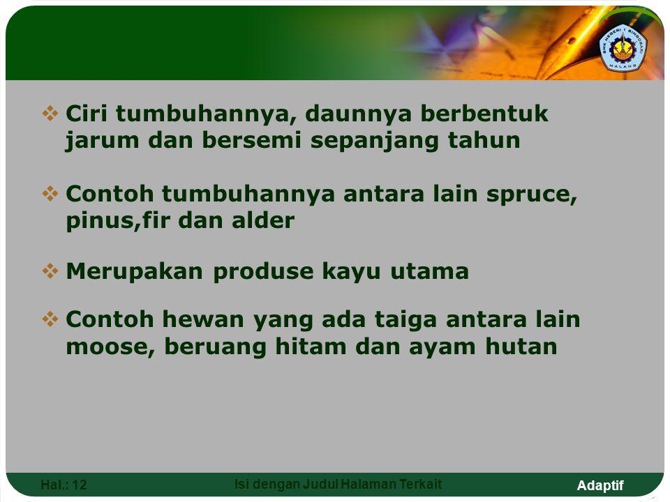 Adaptif Hal.: 12 Isi dengan Judul Halaman Terkait  Ciri tumbuhannya, daunnya berbentuk jarum dan bersemi sepanjang tahun  Contoh tumbuhannya antara