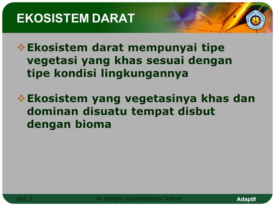 Adaptif Hal.: 3 Isi dengan Judul Halaman Terkait EKOSISTEM DARAT  Ekosistem darat mempunyai tipe vegetasi yang khas sesuai dengan tipe kondisi lingku