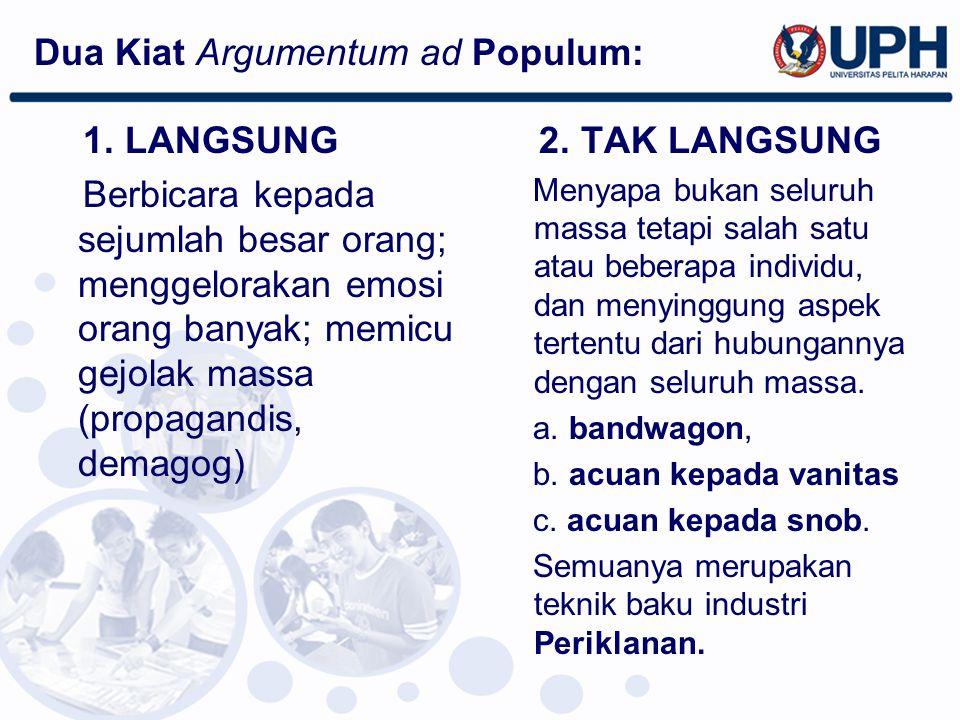 1. LANGSUNG Berbicara kepada sejumlah besar orang; menggelorakan emosi orang banyak; memicu gejolak massa (propagandis, demagog) 2. TAK LANGSUNG Menya