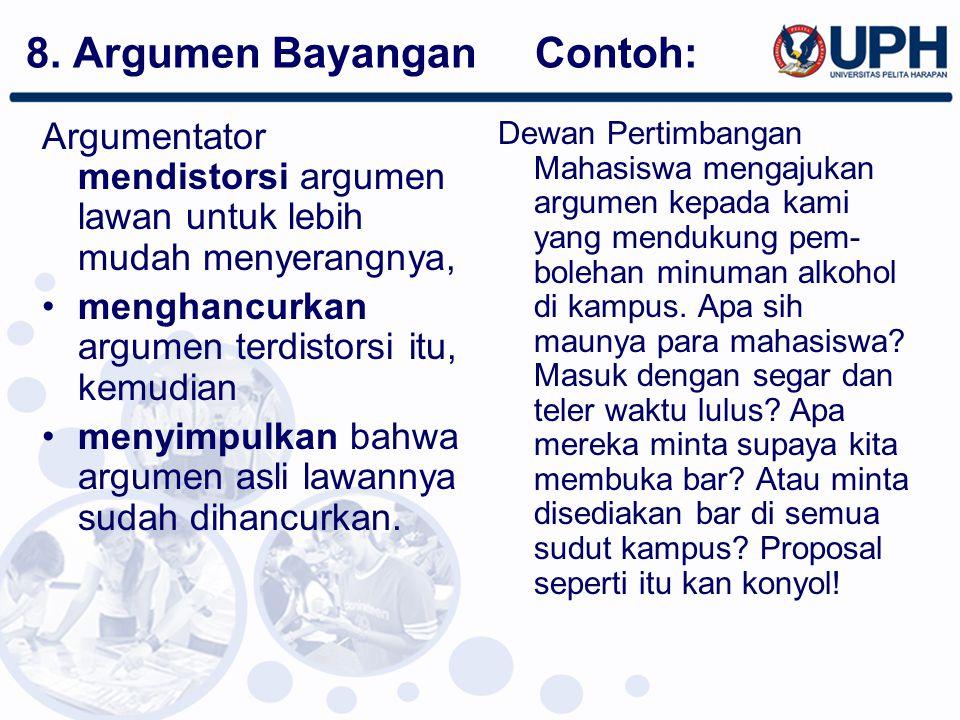 Argumentator mendistorsi argumen lawan untuk lebih mudah menyerangnya, menghancurkan argumen terdistorsi itu, kemudian menyimpulkan bahwa argumen asli