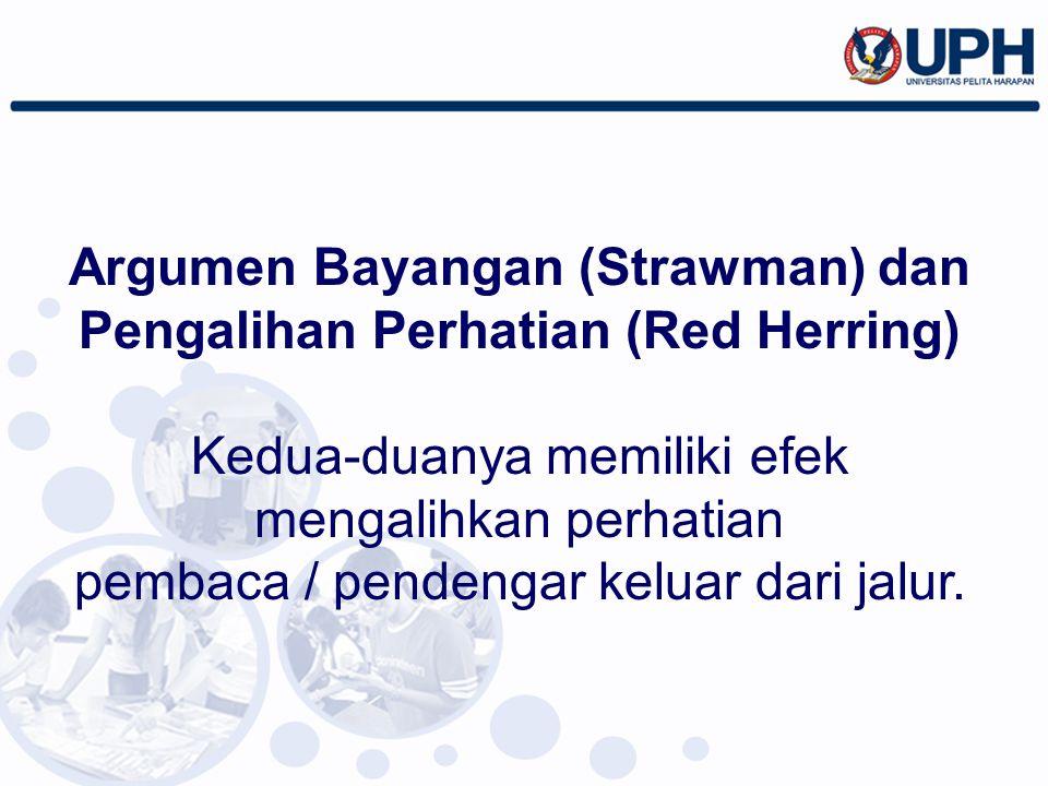 Argumen Bayangan (Strawman) dan Pengalihan Perhatian (Red Herring) Kedua-duanya memiliki efek mengalihkan perhatian pembaca / pendengar keluar dari ja