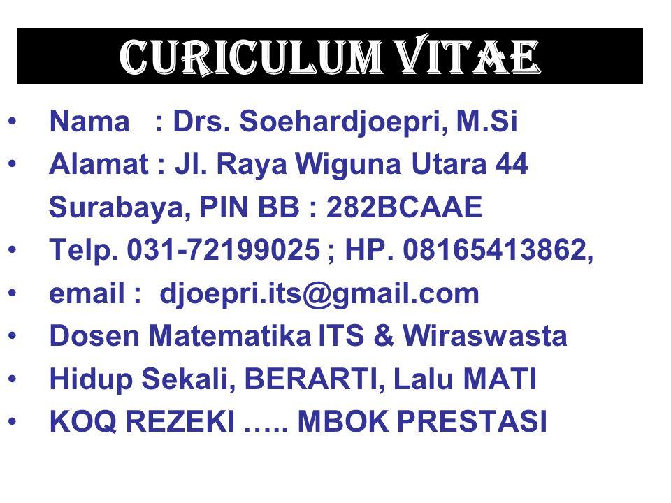 CURICULUM VITAE Nama : Drs. Soehardjoepri, M.Si Alamat : Jl. Raya Wiguna Utara 44 Surabaya, PIN BB : 282BCAAE Telp. 031-72199025 ; HP. 08165413862, em