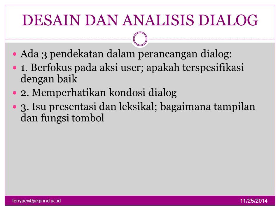 DESAIN DAN ANALISIS DIALOG 11/25/2014 ferrypey@akprind.ac.id Ada 3 pendekatan dalam perancangan dialog: 1. Berfokus pada aksi user; apakah terspesifik
