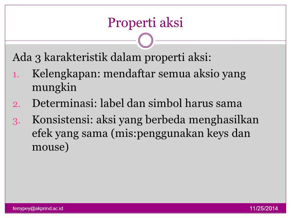 Properti aksi 11/25/2014 ferrypey@akprind.ac.id Ada 3 karakteristik dalam properti aksi: 1. Kelengkapan: mendaftar semua aksio yang mungkin 2. Determi