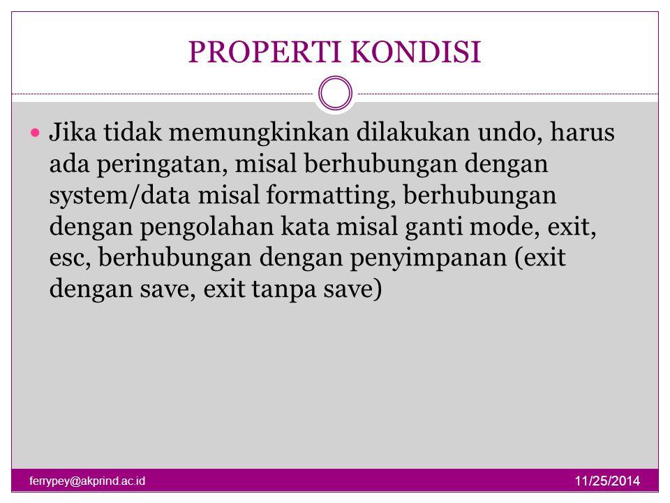 PROPERTI KONDISI 11/25/2014 ferrypey@akprind.ac.id Jika tidak memungkinkan dilakukan undo, harus ada peringatan, misal berhubungan dengan system/data