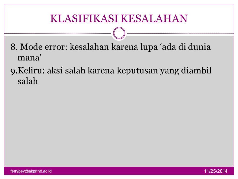 KLASIFIKASI KESALAHAN 11/25/2014 ferrypey@akprind.ac.id 8. Mode error: kesalahan karena lupa 'ada di dunia mana' 9.Keliru: aksi salah karena keputusan