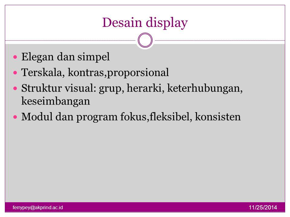 Desain display 11/25/2014 ferrypey@akprind.ac.id Elegan dan simpel Terskala, kontras,proporsional Struktur visual: grup, herarki, keterhubungan, kesei