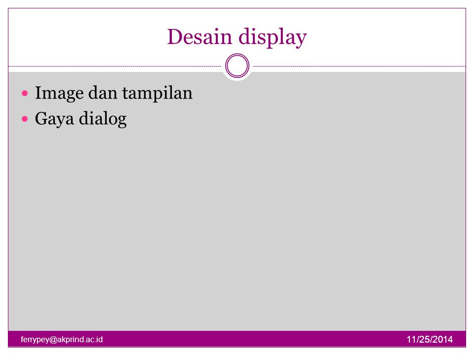 Desain display 11/25/2014 ferrypey@akprind.ac.id Image dan tampilan Gaya dialog