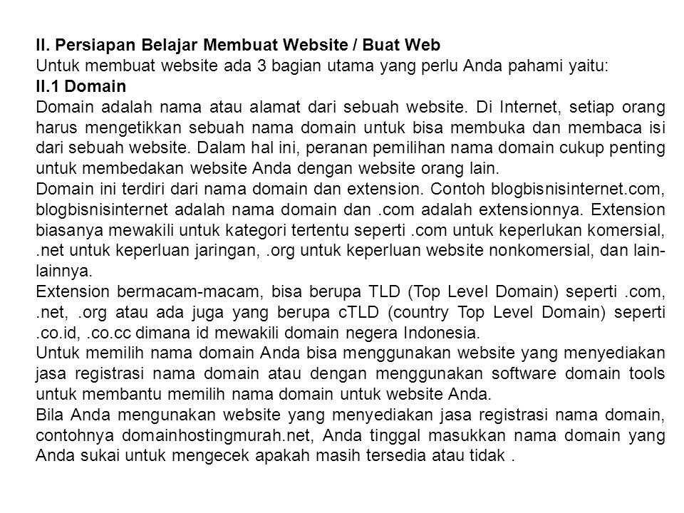 II. Persiapan Belajar Membuat Website / Buat Web Untuk membuat website ada 3 bagian utama yang perlu Anda pahami yaitu: II.1 Domain Domain adalah nama