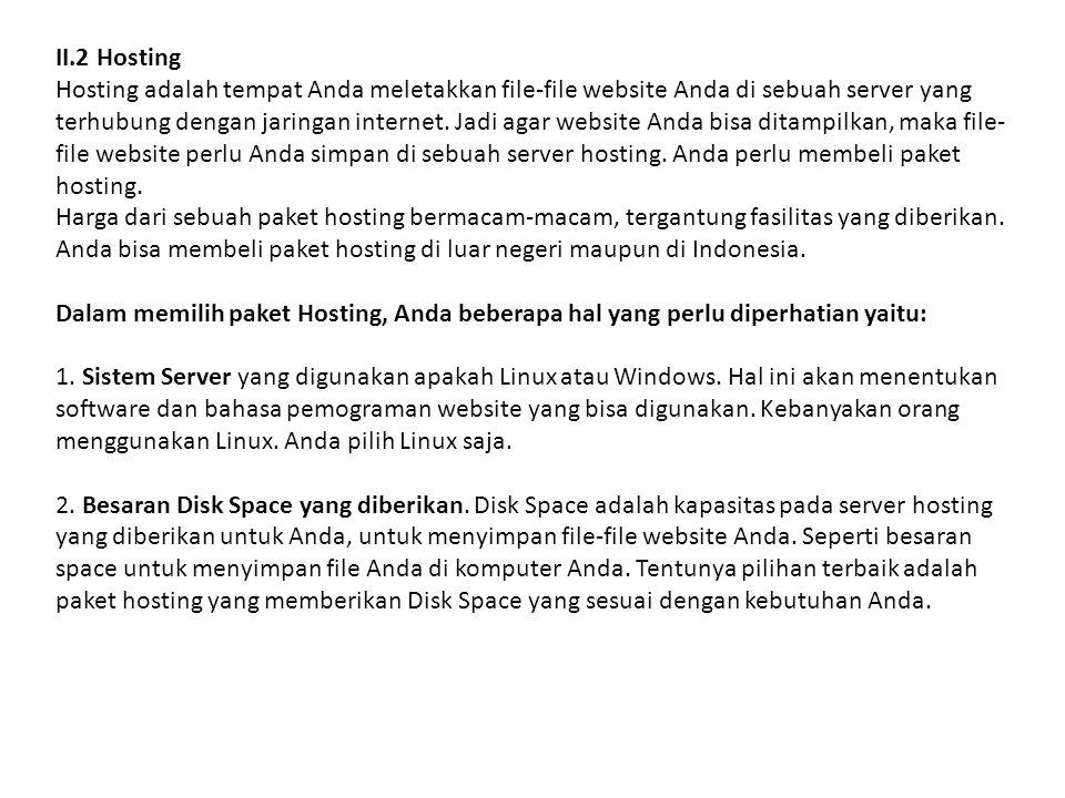 II.2 Hosting Hosting adalah tempat Anda meletakkan file-file website Anda di sebuah server yang terhubung dengan jaringan internet. Jadi agar website