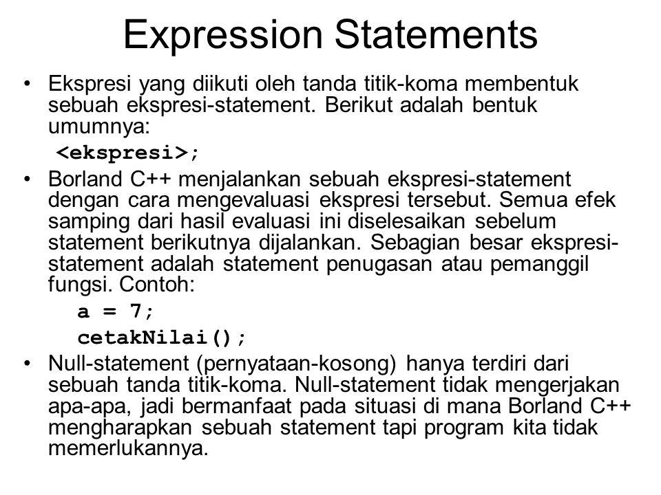 Expression Statements Ekspresi yang diikuti oleh tanda titik-koma membentuk sebuah ekspresi-statement.