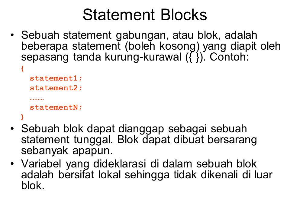 Statement Blocks Sebuah statement gabungan, atau blok, adalah beberapa statement (boleh kosong) yang diapit oleh sepasang tanda kurung-kurawal ({ }).