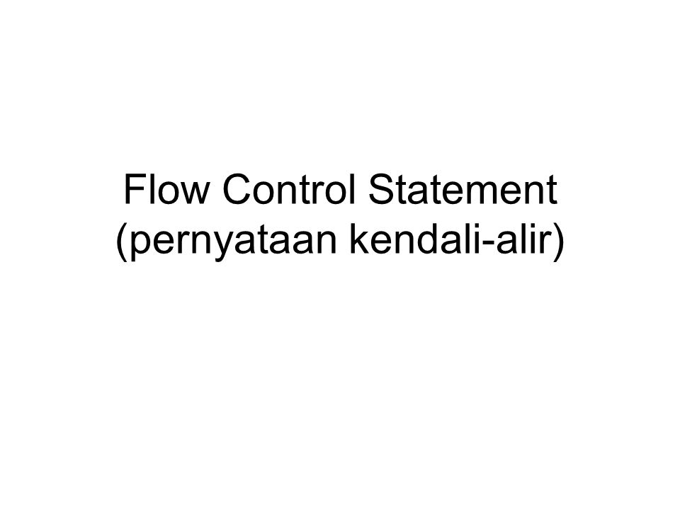 Flow Control Statement (pernyataan kendali-alir)