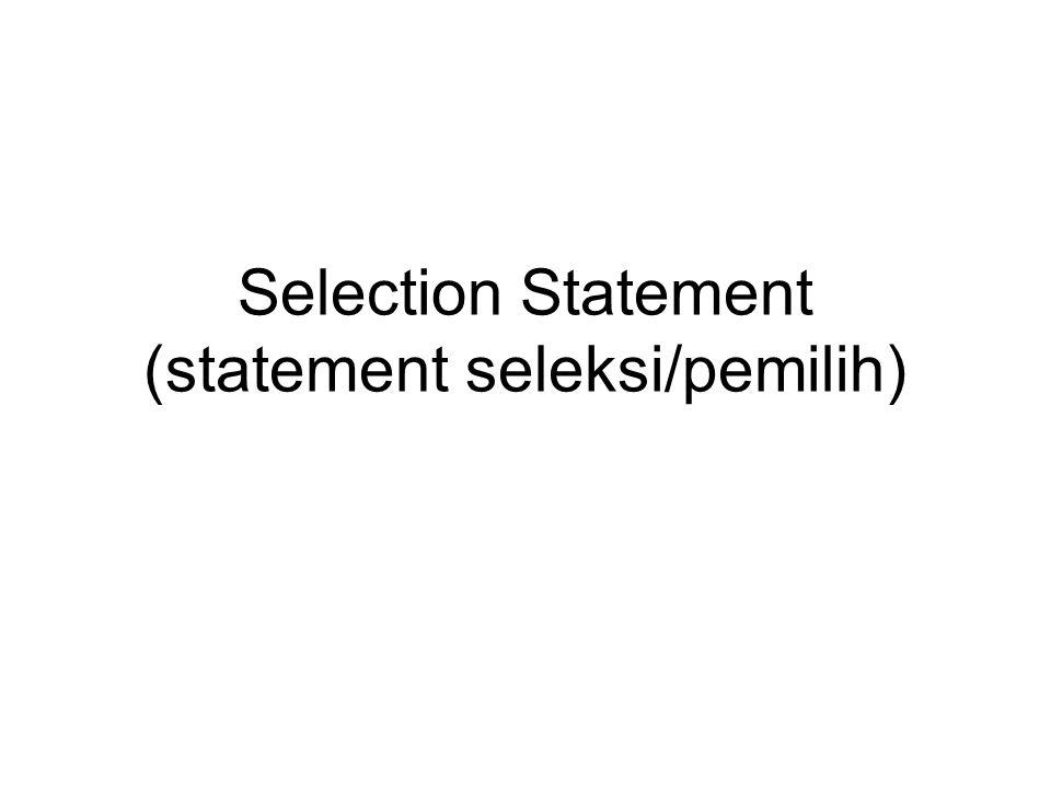 Selection Statement (statement seleksi/pemilih)