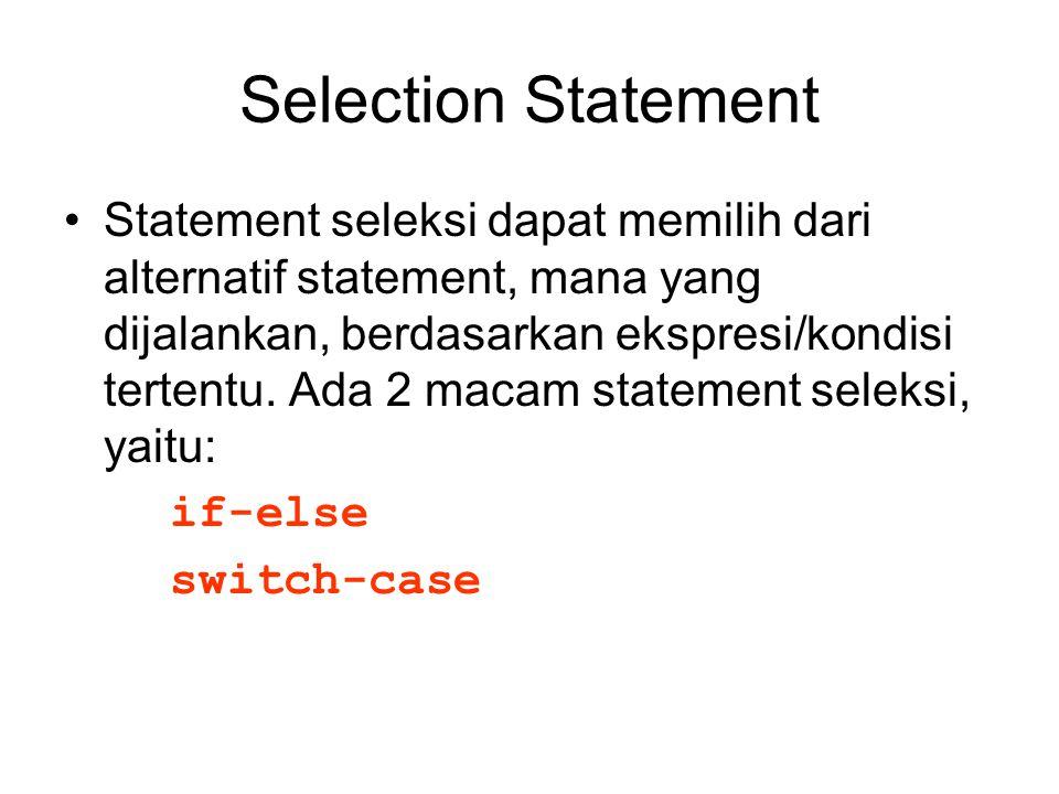 if-else Statement Berikut adalah bentuk umum dari statement ini: if(kondisi) statementA; if (kondisi) statementA; else statementB; Bila evaluasi kondisi menghasilkan nilai true (selain nol), maka statementA dijalankan Bila evaluasi kondisi menghasilkan nilai true (selain nol), maka statementA dijalankan.