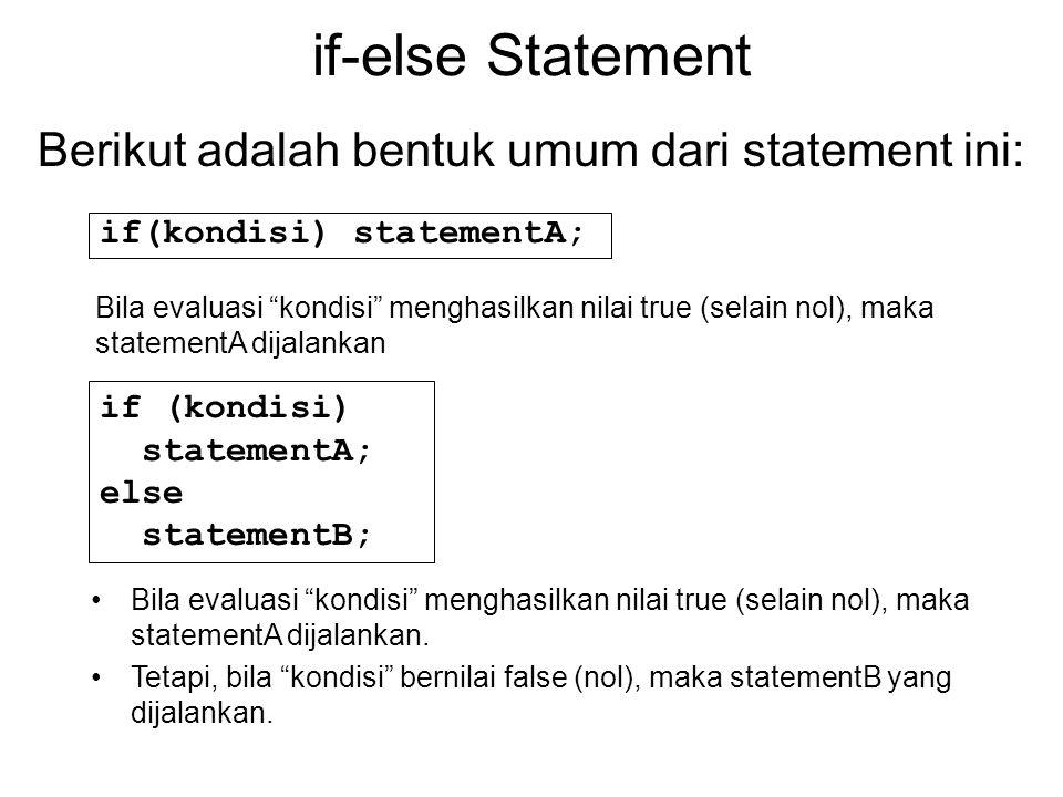 Statement dapat diganti dengan blok- statement bila kita ingin menjalankan lebih dari satu statement.