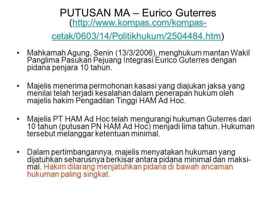 PUTUSAN MA – Eurico Guterres (http://www.kompas.com/kompas- cetak/0603/14/Politikhukum/2504484.htm)http://www.kompas.com/kompas- cetak/0603/14/Politikhukum/2504484.htm Mahkamah Agung, Senin (13/3/2006), menghukum mantan Wakil Panglima Pasukan Pejuang Integrasi Eurico Guterres dengan pidana penjara 10 tahun.