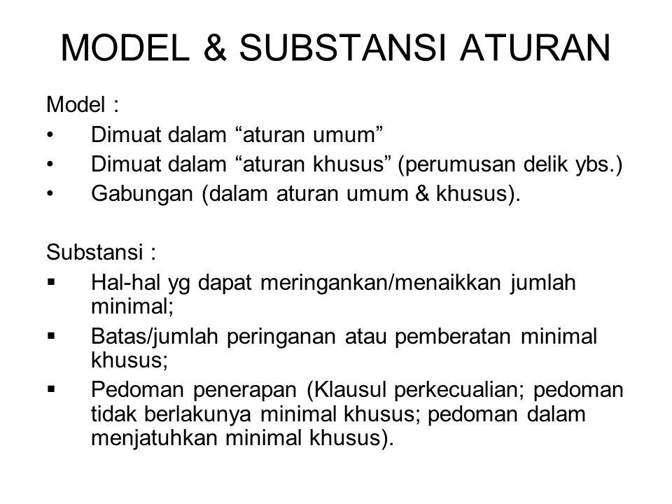 MODEL & SUBSTANSI ATURAN Model : Dimuat dalam aturan umum Dimuat dalam aturan khusus (perumusan delik ybs.) Gabungan (dalam aturan umum & khusus).