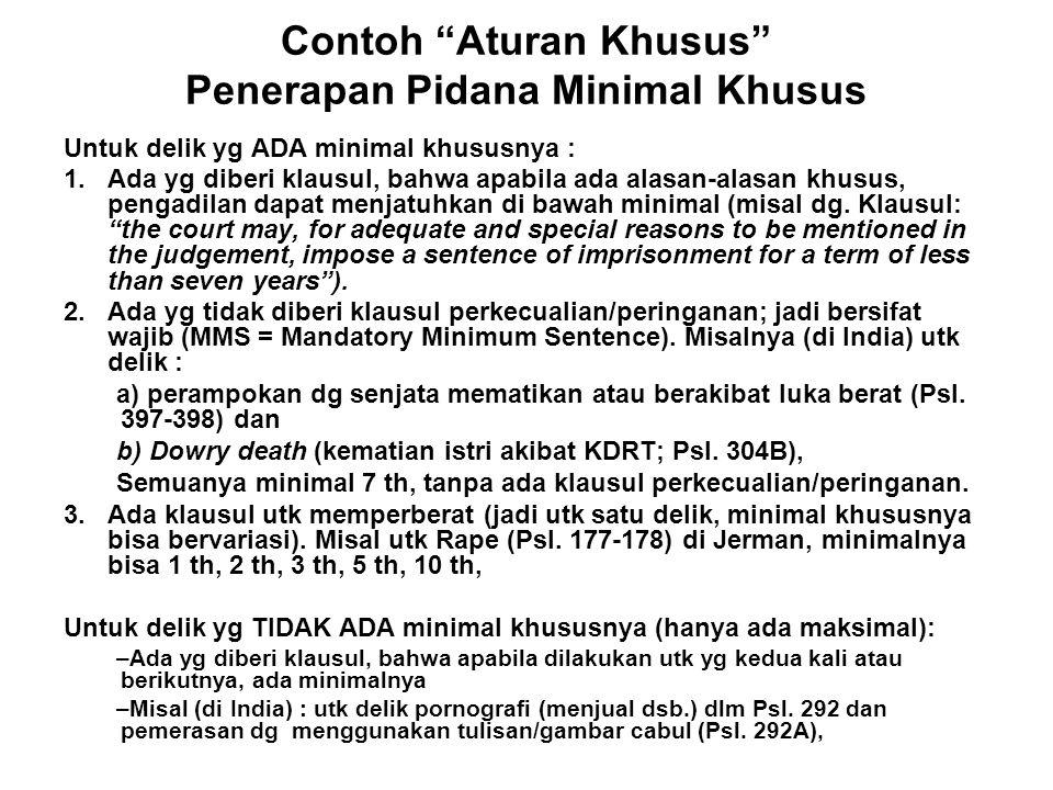 Contoh Aturan Khusus Penerapan Pidana Minimal Khusus Untuk delik yg ADA minimal khususnya : 1.Ada yg diberi klausul, bahwa apabila ada alasan-alasan khusus, pengadilan dapat menjatuhkan di bawah minimal (misal dg.