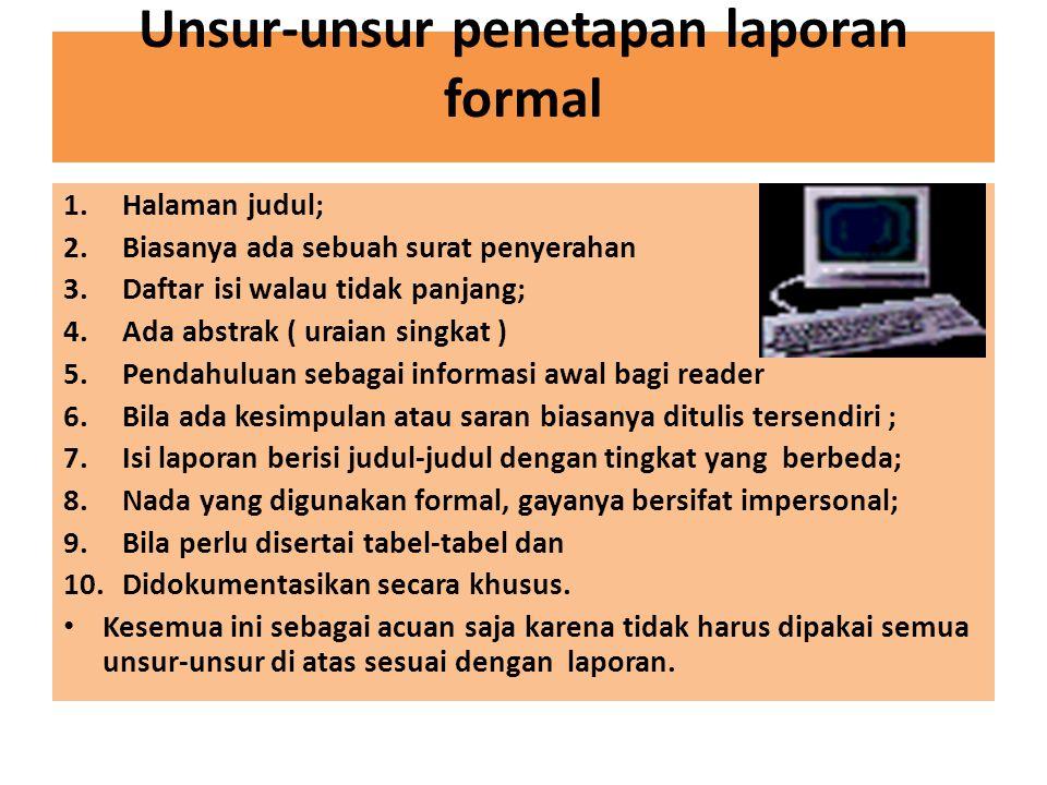 Unsur-unsur penetapan laporan formal 1.Halaman judul; 2.Biasanya ada sebuah surat penyerahan 3.Daftar isi walau tidak panjang; 4.Ada abstrak ( uraian