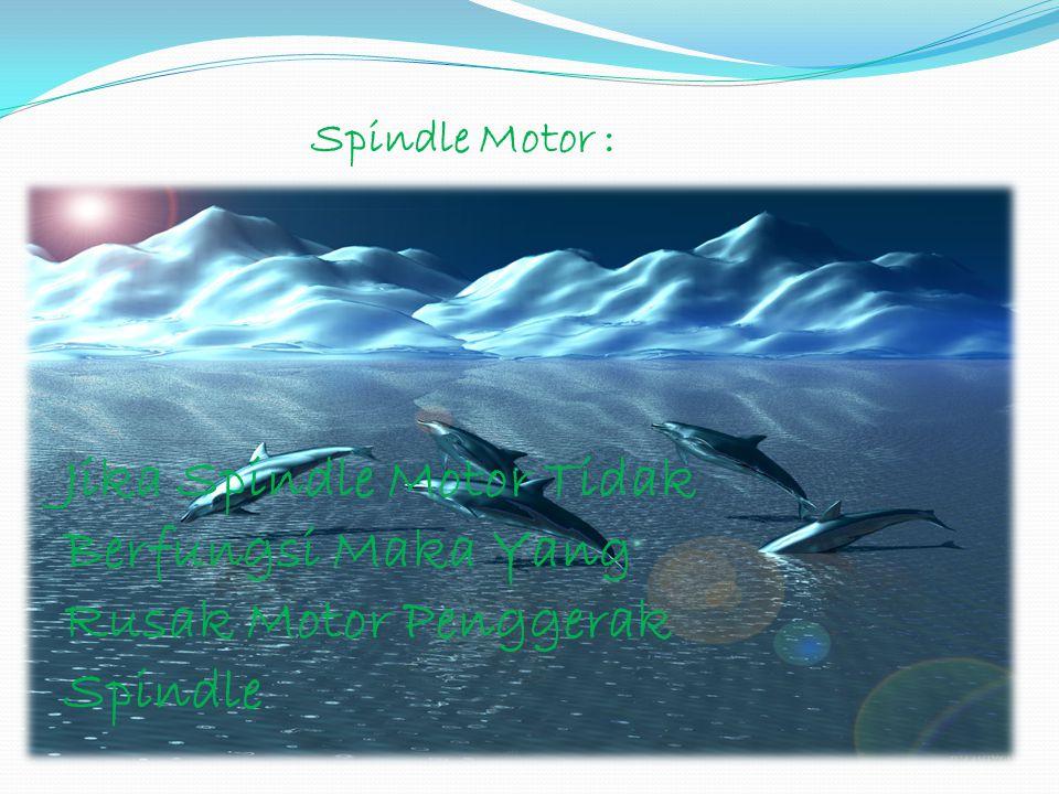 Slinde Motor Jika Sinde Motor Tidak Berfungsi Maka Kerusakan – Nya Ada Pada pembacaan Disc Yang Tidak Normal.
