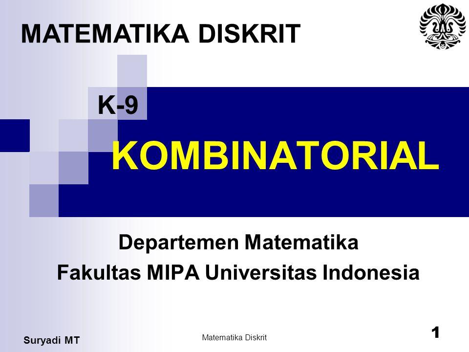 Suryadi MT Matematika Diskrit 1 KOMBINATORIAL Departemen Matematika Fakultas MIPA Universitas Indonesia MATEMATIKA DISKRIT K-9