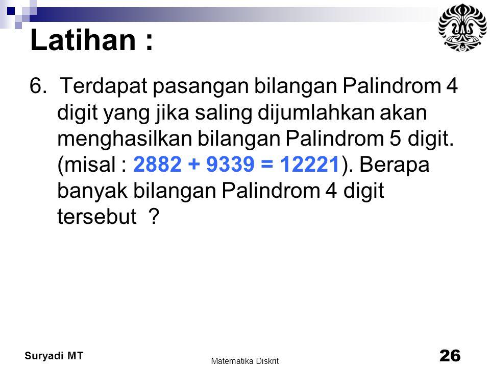 Suryadi MT Latihan : 6. Terdapat pasangan bilangan Palindrom 4 digit yang jika saling dijumlahkan akan menghasilkan bilangan Palindrom 5 digit. (misal