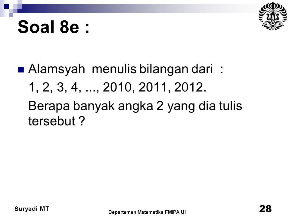 Suryadi MT Soal 8e : Alamsyah menulis bilangan dari : 1, 2, 3, 4,..., 2010, 2011, 2012. Berapa banyak angka 2 yang dia tulis tersebut ? 28 Departemen