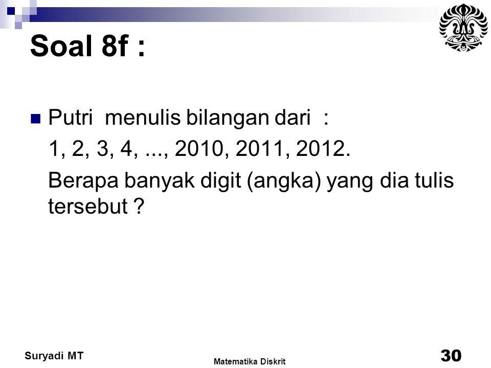 Suryadi MT Soal 8f : Putri menulis bilangan dari : 1, 2, 3, 4,..., 2010, 2011, 2012. Berapa banyak digit (angka) yang dia tulis tersebut ? 30 Matemati