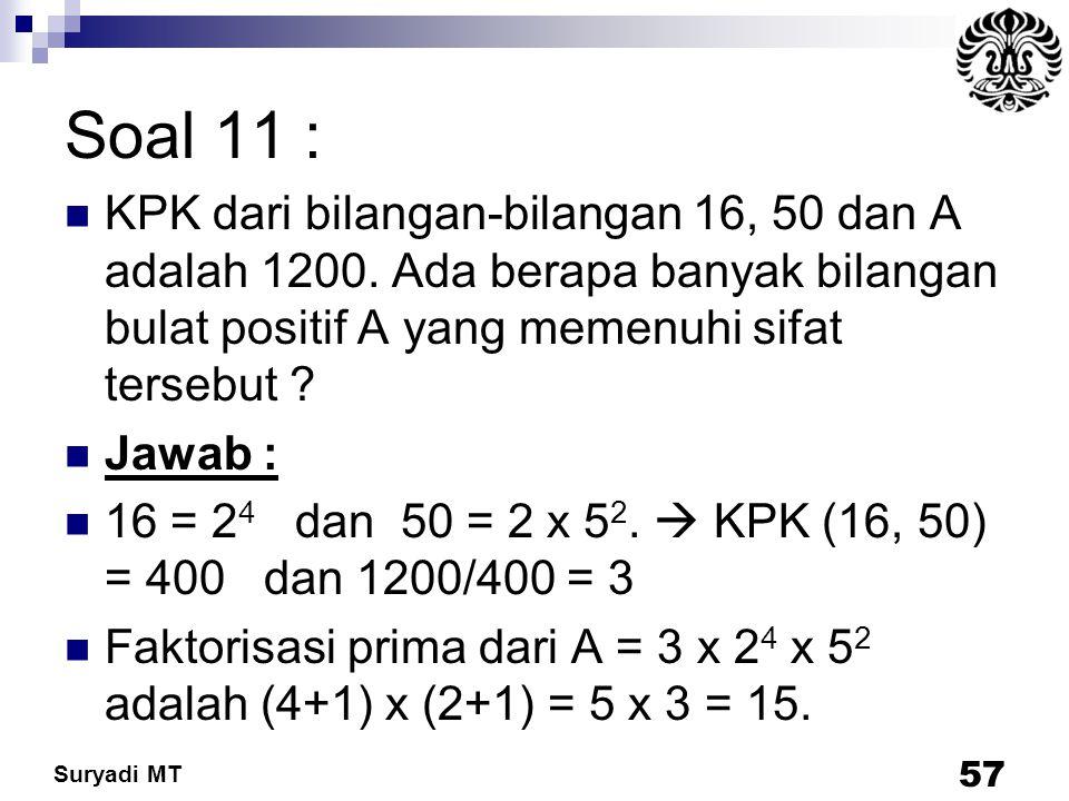 Suryadi MT Soal 11 : KPK dari bilangan-bilangan 16, 50 dan A adalah 1200. Ada berapa banyak bilangan bulat positif A yang memenuhi sifat tersebut ? Ja