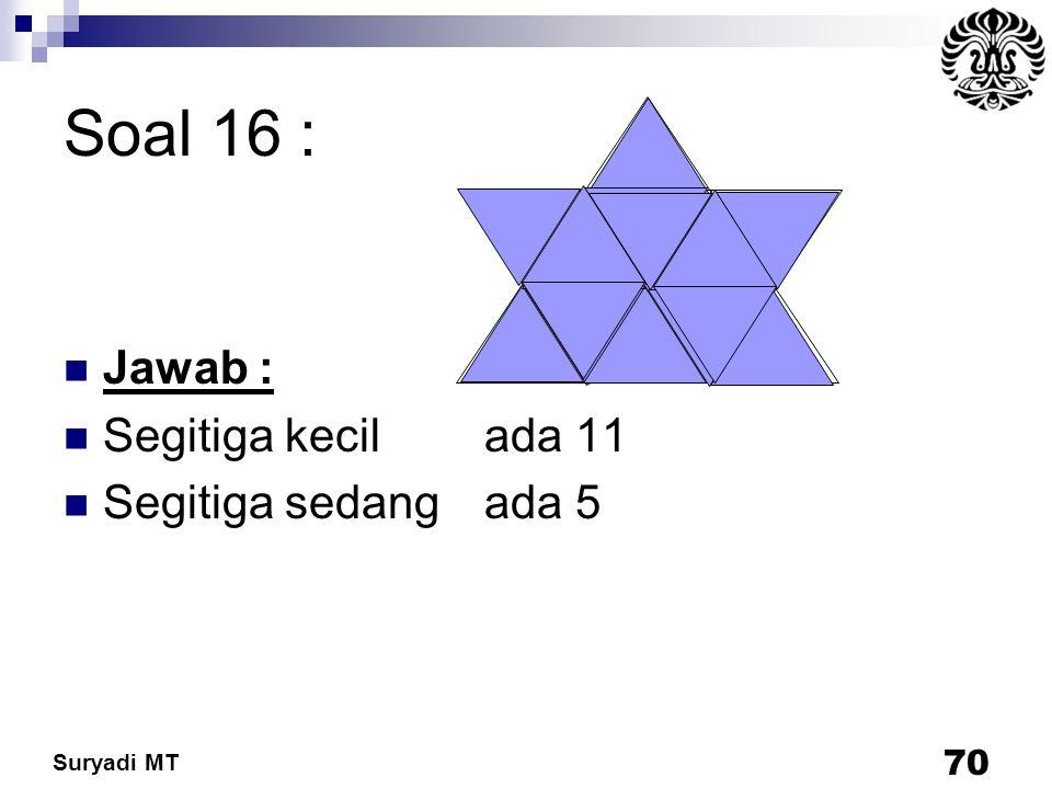 Suryadi MT Soal 16 : Jawab : Segitiga kecil ada 11 Segitiga sedang ada 5 70
