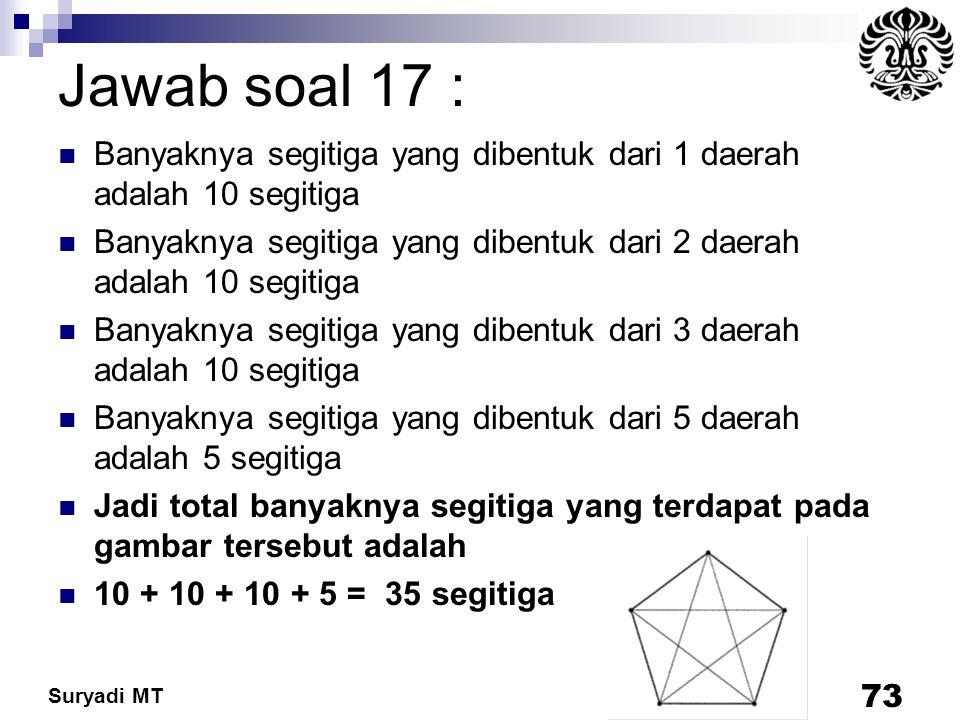 Suryadi MT Jawab soal 17 : Banyaknya segitiga yang dibentuk dari 1 daerah adalah 10 segitiga Banyaknya segitiga yang dibentuk dari 2 daerah adalah 10