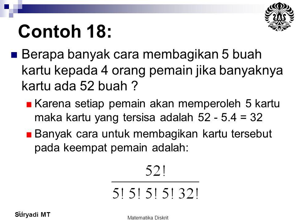 Suryadi MT 74 Contoh 18: Berapa banyak cara membagikan 5 buah kartu kepada 4 orang pemain jika banyaknya kartu ada 52 buah ? Karena setiap pemain akan