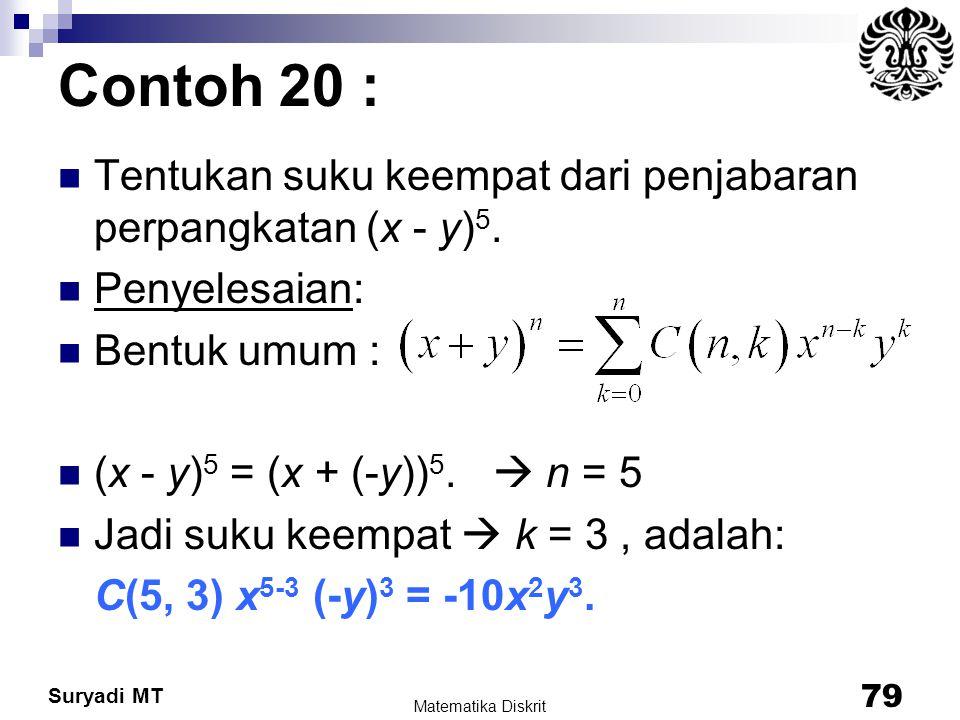 Suryadi MT Contoh 20 : Tentukan suku keempat dari penjabaran perpangkatan (x - y) 5. Penyelesaian: Bentuk umum : (x - y) 5 = (x + (-y)) 5.  n = 5 Jad