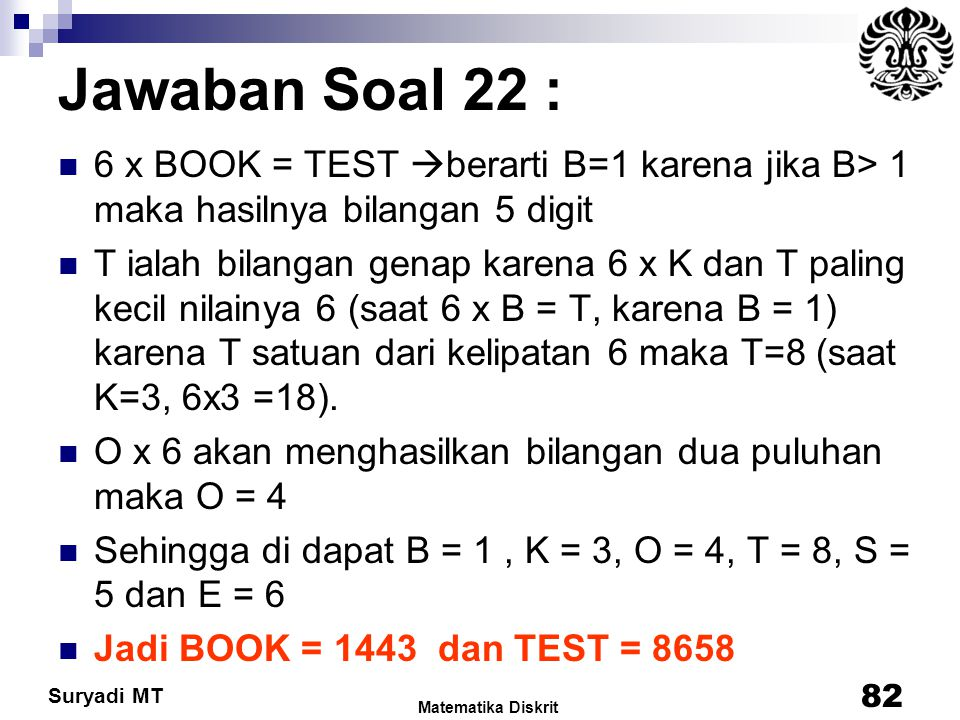 Suryadi MT Jawaban Soal 22 : 6 x BOOK = TEST  berarti B=1 karena jika B> 1 maka hasilnya bilangan 5 digit T ialah bilangan genap karena 6 x K dan T p
