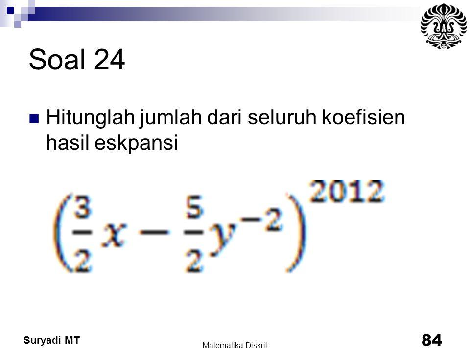 Suryadi MT Soal 24 Hitunglah jumlah dari seluruh koefisien hasil eskpansi Matematika Diskrit 84