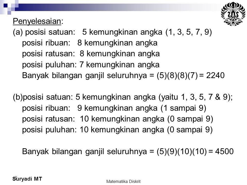 Suryadi MT 9 Penyelesaian: (a) posisi satuan: 5 kemungkinan angka (1, 3, 5, 7, 9) posisi ribuan: 8 kemungkinan angka posisi ratusan: 8 kemungkinan ang
