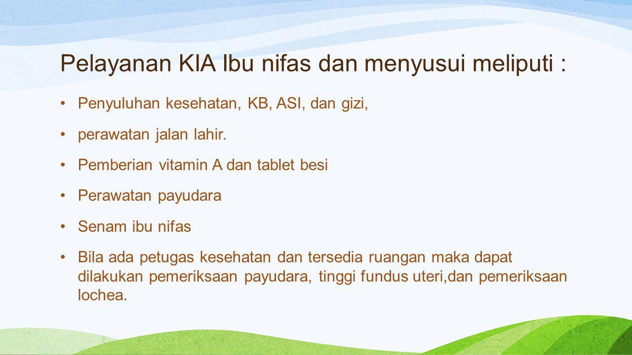 Pelayanan KIA Ibu nifas dan menyusui meliputi : Penyuluhan kesehatan, KB, ASI, dan gizi, perawatan jalan lahir. Pemberian vitamin A dan tablet besi Pe
