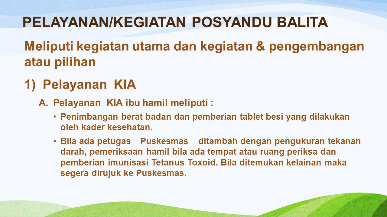 PELAYANAN/KEGIATAN POSYANDU BALITA Meliputi kegiatan utama dan kegiatan & pengembangan atau pilihan 1) Pelayanan KIA A.Pelayanan KIA ibu hamil meliput