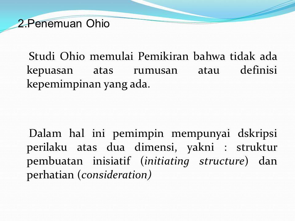 2.Penemuan Ohio Studi Ohio memulai Pemikiran bahwa tidak ada kepuasan atas rumusan atau definisi kepemimpinan yang ada.