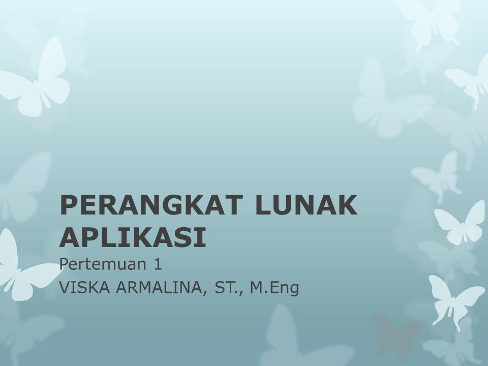 PERANGKAT LUNAK APLIKASI Pertemuan 1 VISKA ARMALINA, ST., M.Eng