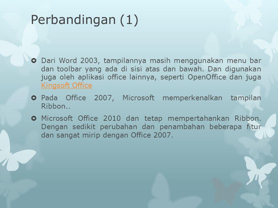 Perbandingan (1)  Dari Word 2003, tampilannya masih menggunakan menu bar dan toolbar yang ada di sisi atas dan bawah. Dan digunakan juga oleh aplikas