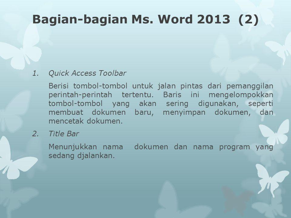 Bagian-bagian Ms. Word 2013 (2) 1.Quick Access Toolbar Berisi tombol-tombol untuk jalan pintas dari pemanggilan perintah-perintah tertentu. Baris ini