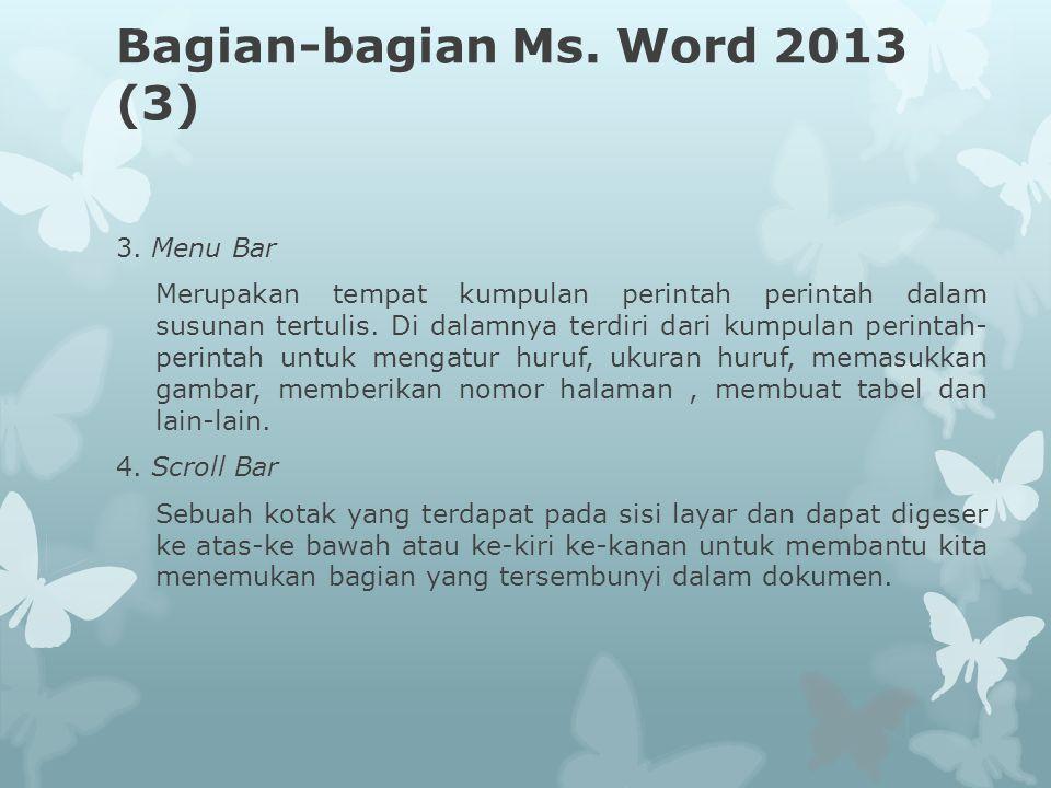 Bagian-bagian Ms. Word 2013 (3) 3. Menu Bar Merupakan tempat kumpulan perintah perintah dalam susunan tertulis. Di dalamnya terdiri dari kumpulan peri
