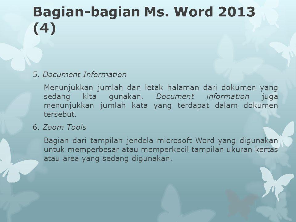 Bagian-bagian Ms. Word 2013 (4) 5. Document Information Menunjukkan jumlah dan letak halaman dari dokumen yang sedang kita gunakan. Document informati