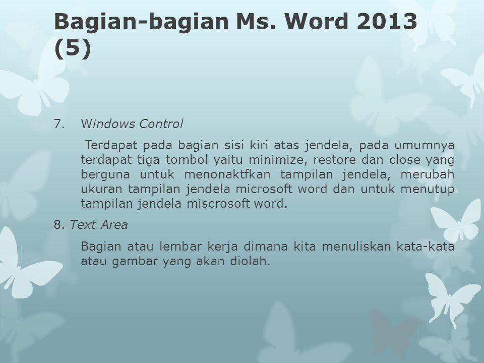 Bagian-bagian Ms. Word 2013 (5) 7.Windows Control Terdapat pada bagian sisi kiri atas jendela, pada umumnya terdapat tiga tombol yaitu minimize, resto